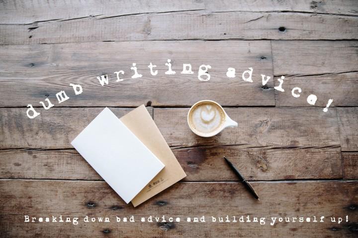 dumb writing advice